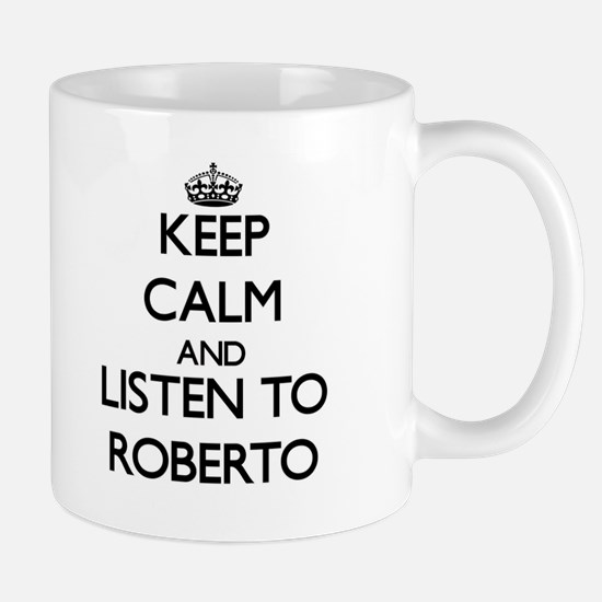 Keep Calm and Listen to Roberto Mugs