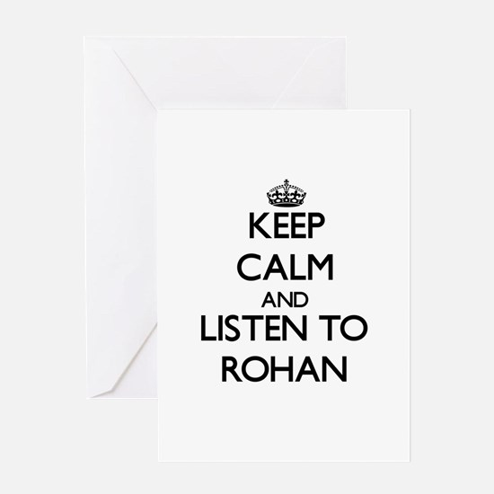 Keep Calm and Listen to Rohan Greeting Cards
