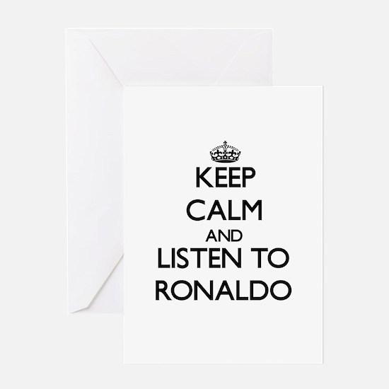 Keep Calm and Listen to Ronaldo Greeting Cards