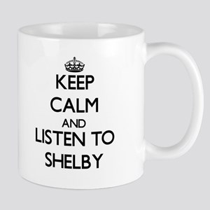Keep Calm and Listen to Shelby Mugs