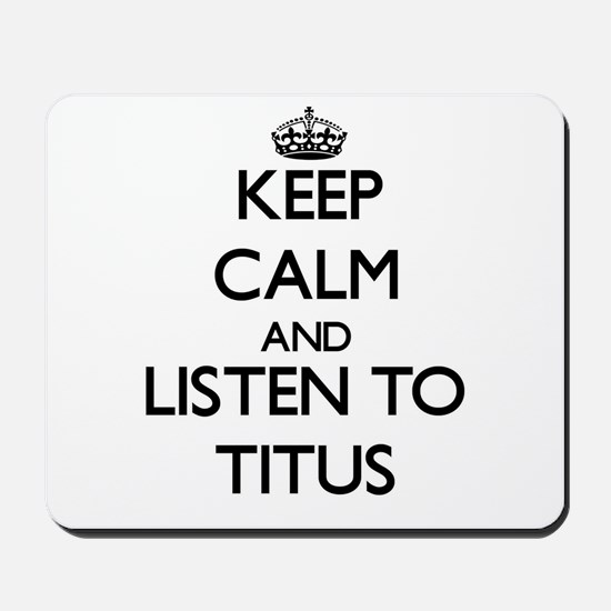 Keep Calm and Listen to Titus Mousepad