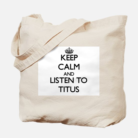 Keep Calm and Listen to Titus Tote Bag