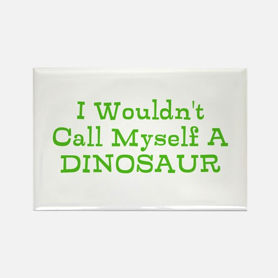 I wouldnt call myself a dinosaur Magnets