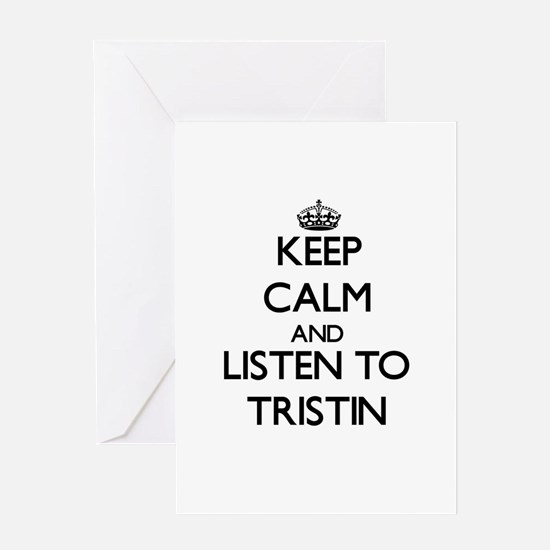 Keep Calm and Listen to Tristin Greeting Cards