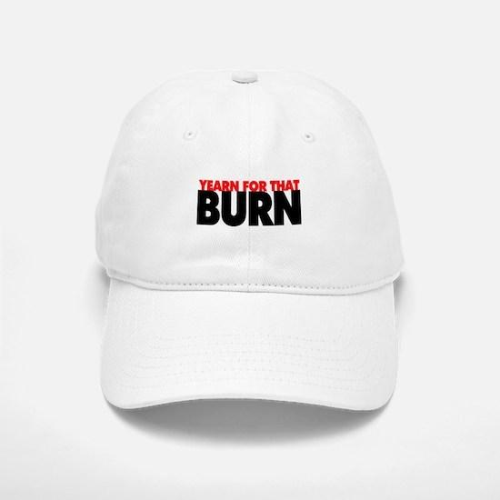 Yearn For That Burn Baseball Baseball Cap