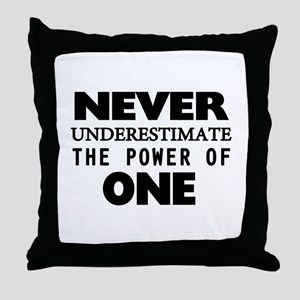 Never Underestimate The Power Of One Throw Pillow