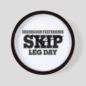 Friends Don't Let Friends Skip Leg Day Wall Clock
