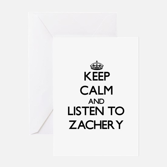 Keep Calm and Listen to Zachery Greeting Cards