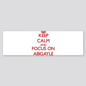 Keep Calm and focus on Abigayle Bumper Sticker