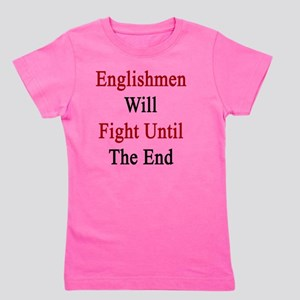 Englishmen Will Fight Until The End  Girl's Tee