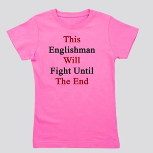 This Englishman Will Fight Until The En Girl's Tee