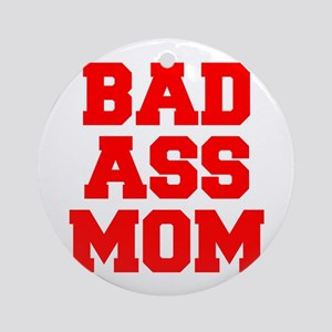 bad-ass-mom-FRESH-RED Ornament (Round)