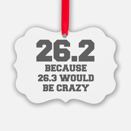 BECAUSE-26.3-WOULD-BE-CRAZY-FRESH-GRAY Ornament