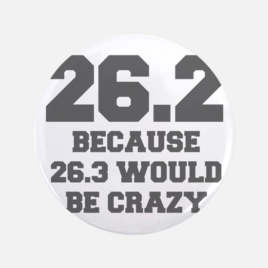 "BECAUSE-26.3-WOULD-BE-CRAZY-FRESH-GRAY 3.5"" Button"