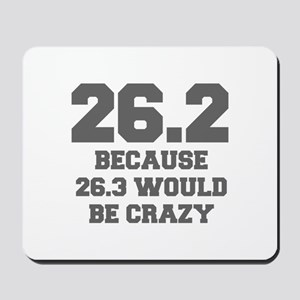 BECAUSE-26.3-WOULD-BE-CRAZY-FRESH-GRAY Mousepad
