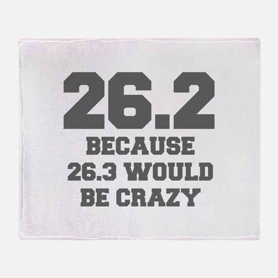 BECAUSE-26.3-WOULD-BE-CRAZY-FRESH-GRAY Throw Blank