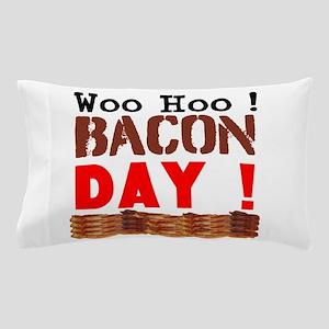 Woo Hoo Bacon Day Pillow Case
