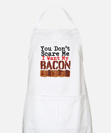 You Dont Scare Me I Want My Bacon Apron