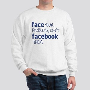 face your problem don't facebook them Sweatshirt