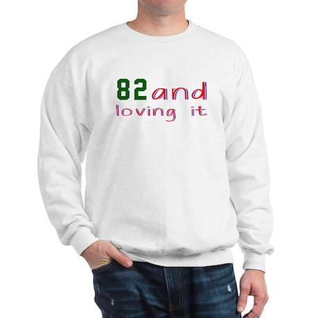 82 And Loving It Birthday Designs Sweatshirt