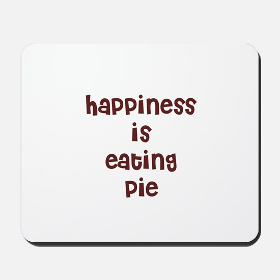 happiness is eating pie Mousepad