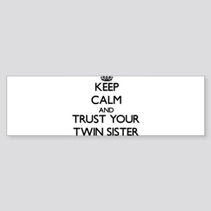 Keep Calm and Trust your Twin Sister Bumper Sticke