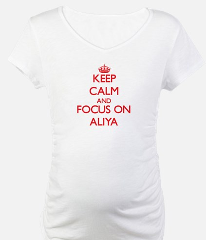 Keep Calm and focus on Aliya Shirt