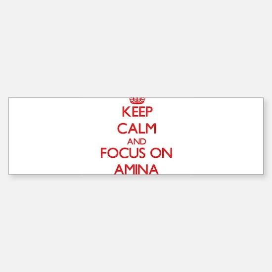 Keep Calm and focus on Amina Bumper Bumper Bumper Sticker