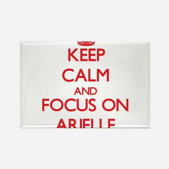 Keep Calm and focus on Arielle Magnets