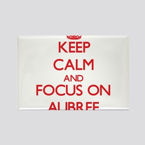 Keep Calm and focus on Aubree Magnets