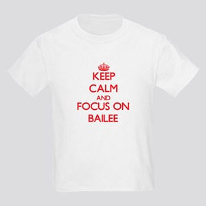 Keep Calm and focus on Bailee T-Shirt
