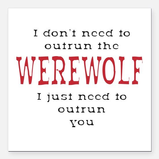 "Outrun The Werewolf 3 Square Car Magnet 3"" x 3"""