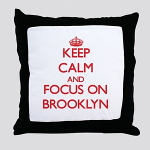 Keep Calm and focus on Brooklyn Throw Pillow
