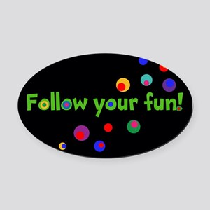 FOLLOW YOUR FUN! Oval Car Magnet