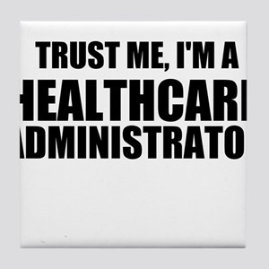 Trust Me, I'm A Healthcare Administrator Tile Coas