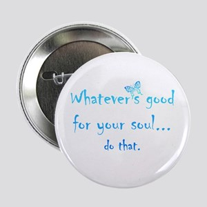 """Good For Your Soul Inspirational 2.25"""" Button"""