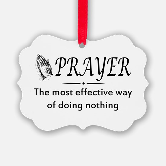 Prayer effective way of doing nothing Ornament