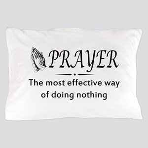 Prayer effective way of doing nothing Pillow Case