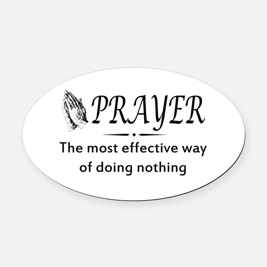 Prayer effective way of doing nothing Oval Car Mag