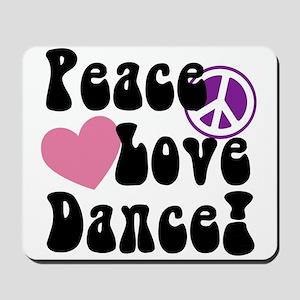 Peace, Love, Dance Mousepad