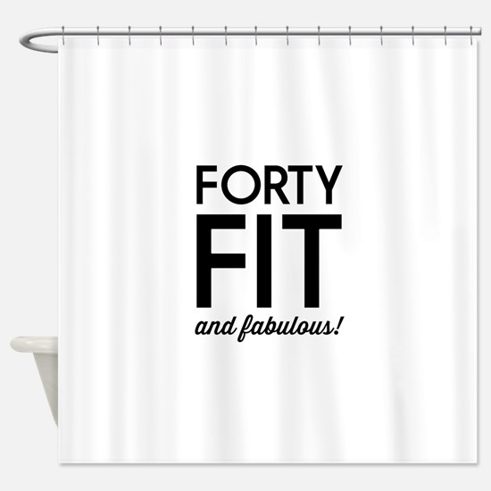 40 Fit and Fabulous! Shower Curtain