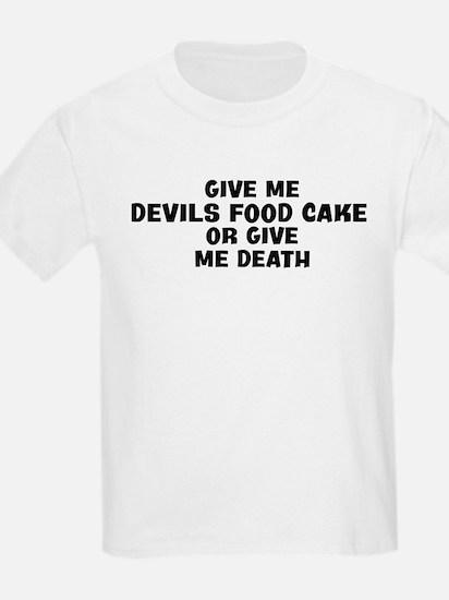 Give me Devils Food Cake T-Shirt