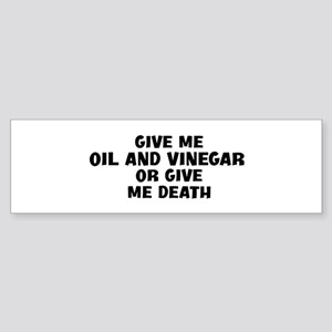 Give me Oil And Vinegar Bumper Sticker