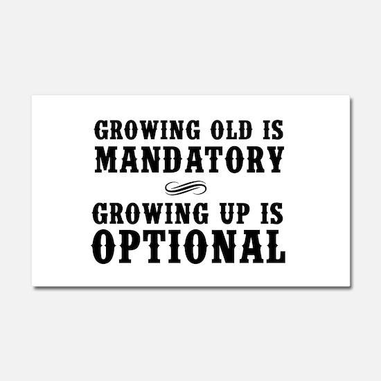 Growing Old Is Mandatory, Growing Up Is Optional C