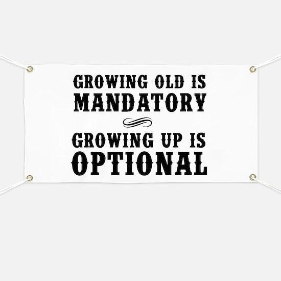 Growing Old Is Mandatory, Growing Up Is Optional B