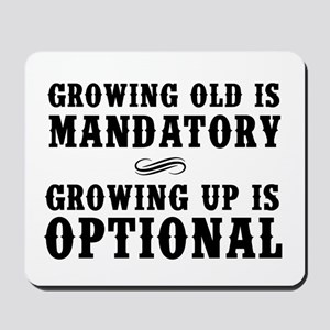 Growing Old Is Mandatory, Growing Up Is Optional M