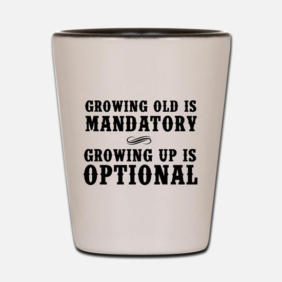 Growing Old Is Mandatory, Growing Up Is Optional S