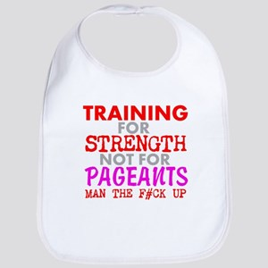 Training for Strength Not For Pageants Bib