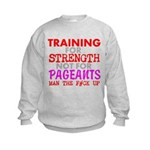 Training for Strength Not For Pageants Sweatshirt