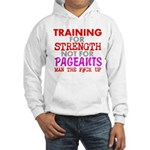 Training for Strength Not For Pageants Hoodie
